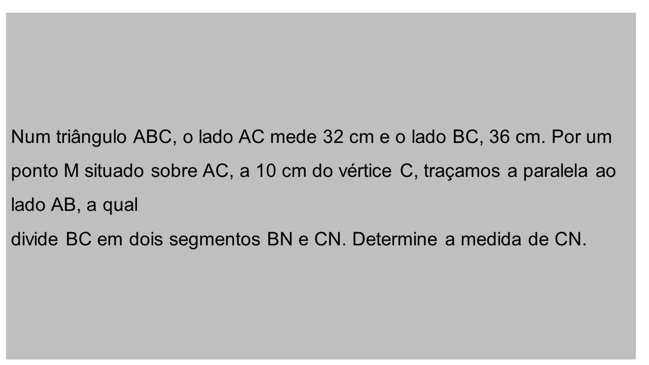 Num triângulo ABC, o lado AC mede 32 cm e o lado BC, 36 cm