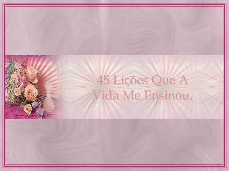 45 Lições Que A Vida Me Ensinou.