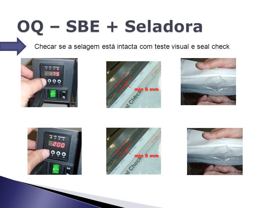 OQ – SBE + Seladora Checar se a selagem está intacta com teste visual e seal check