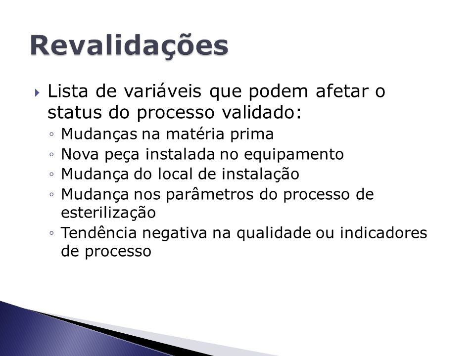 Revalidações Lista de variáveis que podem afetar o status do processo validado: Mudanças na matéria prima.