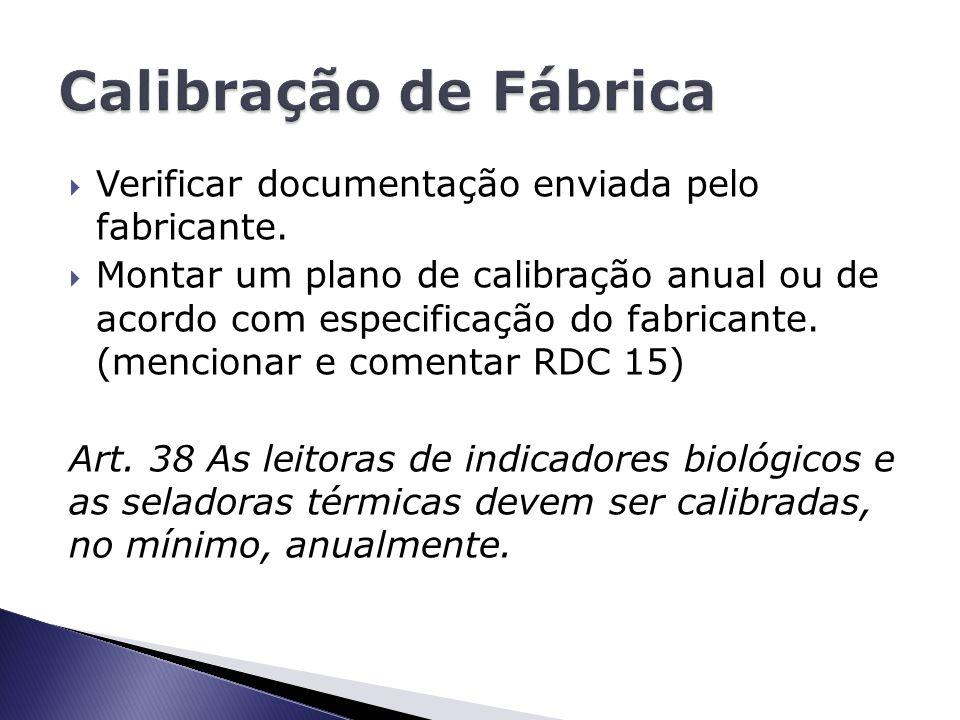 Calibração de Fábrica Verificar documentação enviada pelo fabricante.