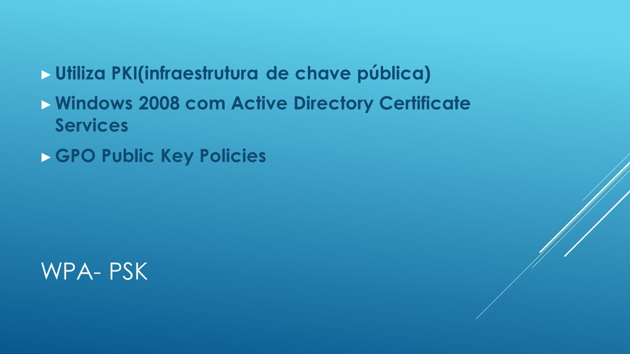 WPA- PSK Utiliza PKI(infraestrutura de chave pública)