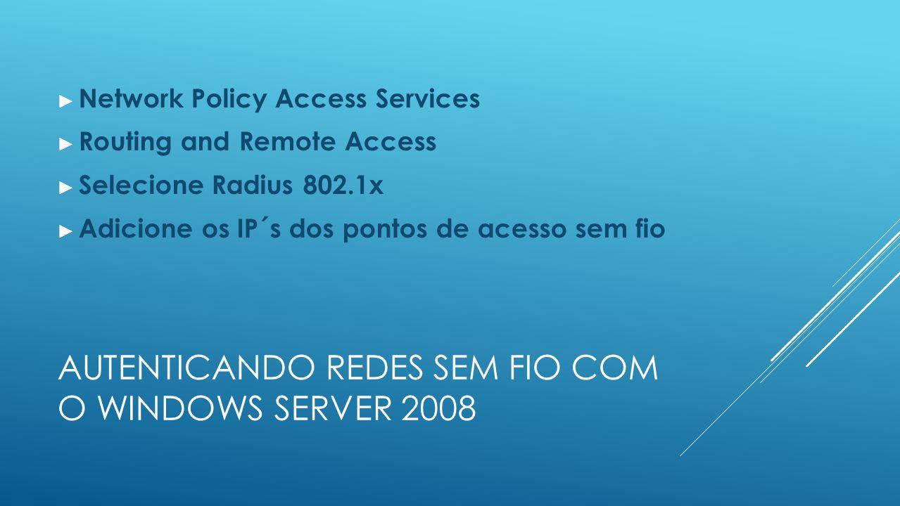 Autenticando redes sem fio com o Windows server 2008
