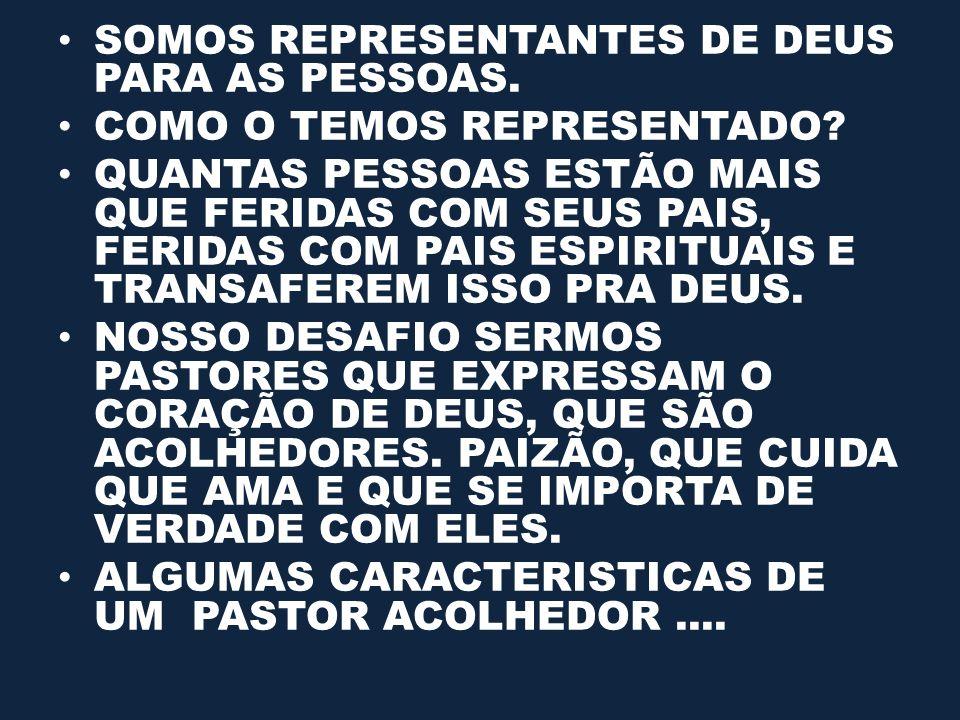 SOMOS REPRESENTANTES DE DEUS PARA AS PESSOAS.