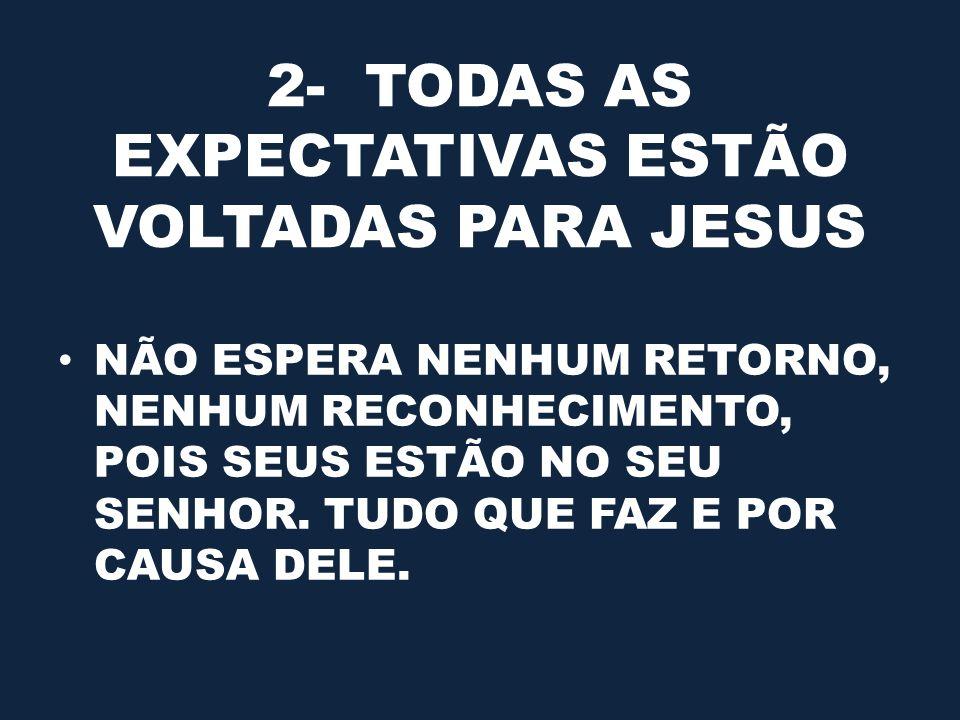 2- TODAS AS EXPECTATIVAS ESTÃO VOLTADAS PARA JESUS