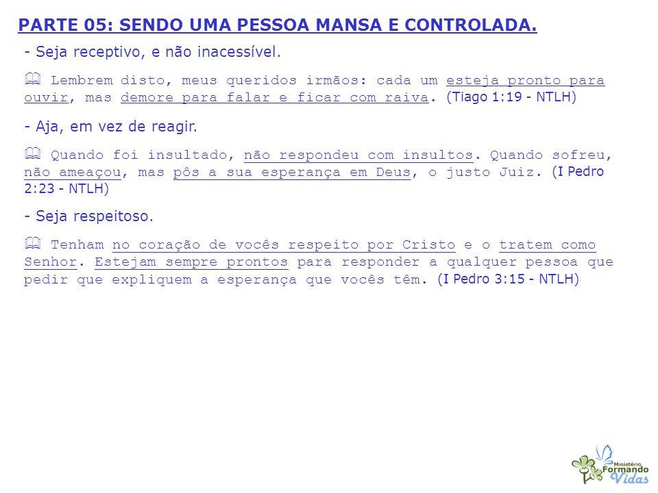 PARTE 05: SENDO UMA PESSOA MANSA E CONTROLADA.