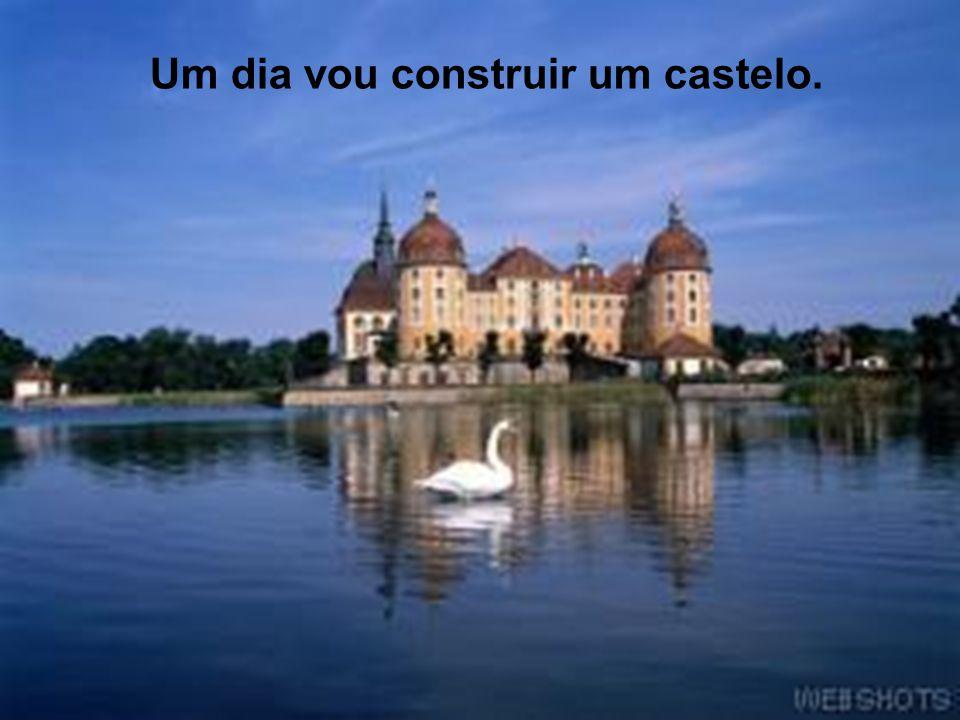 Um dia vou construir um castelo.