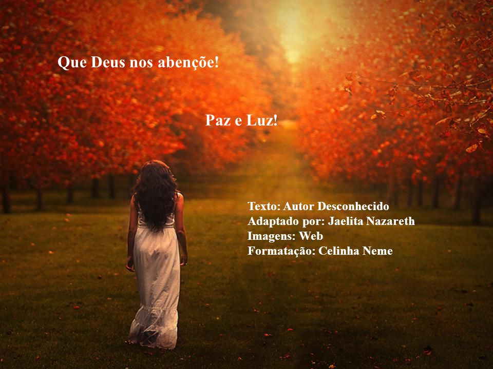 Que Deus nos abençõe! Paz e Luz! Texto: Autor Desconhecido