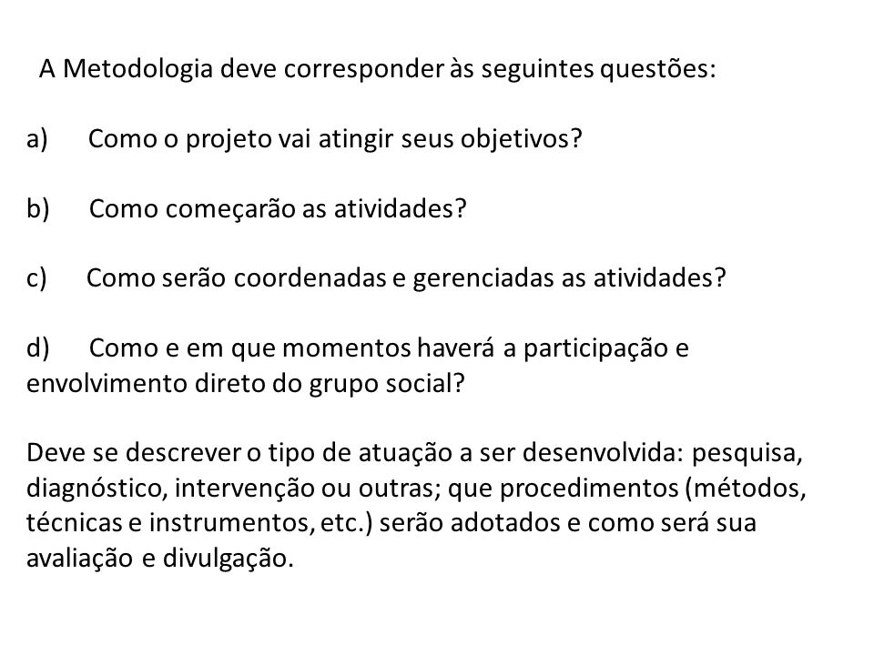 A Metodologia deve corresponder às seguintes questões: