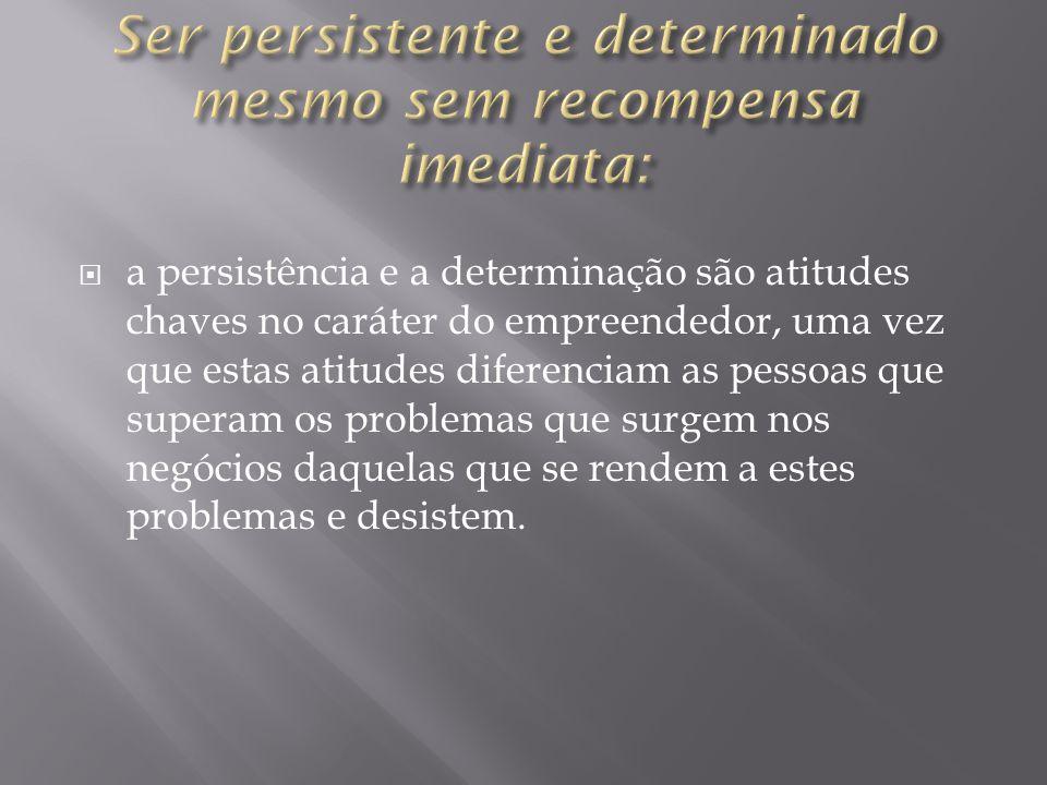 Ser persistente e determinado mesmo sem recompensa imediata: