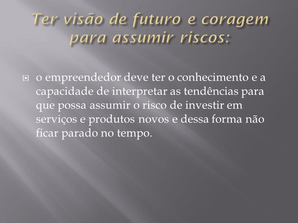 Ter visão de futuro e coragem para assumir riscos:
