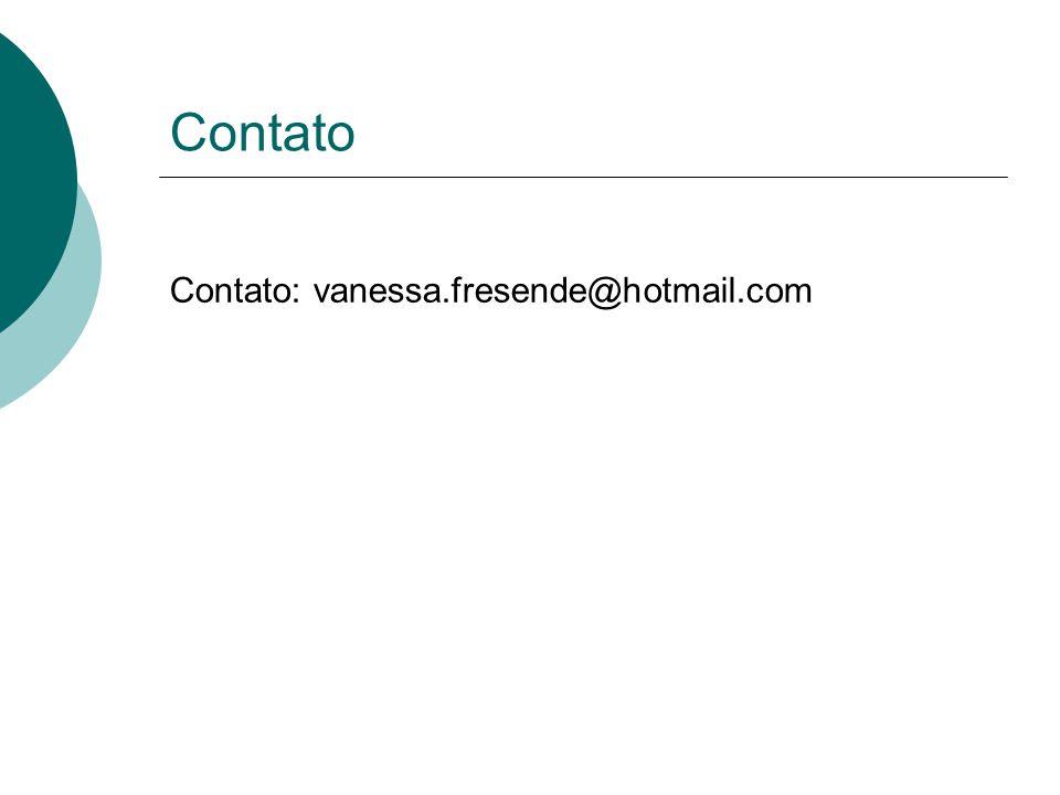 Contato Contato: vanessa.fresende@hotmail.com