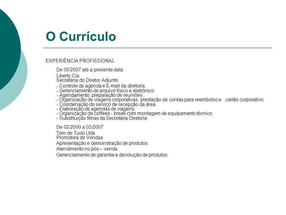 O Currículo EXPERIÊNCIA PROFISSIONAL De 05/2007 até a presente data