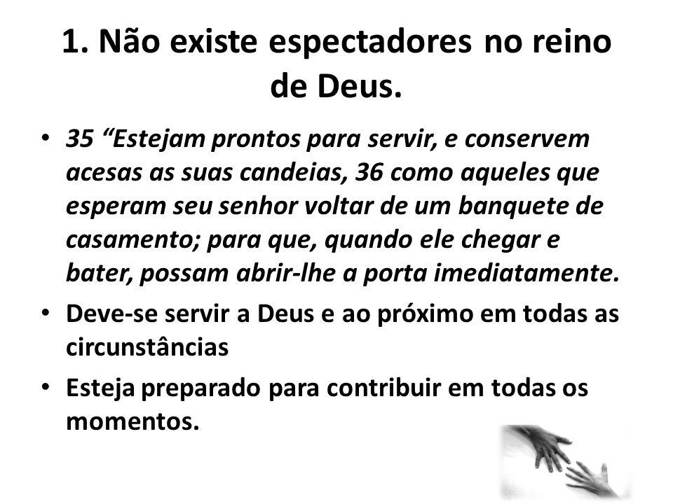 1. Não existe espectadores no reino de Deus.