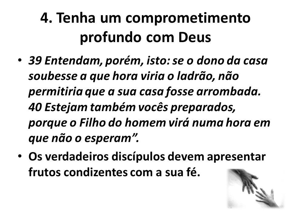 4. Tenha um comprometimento profundo com Deus