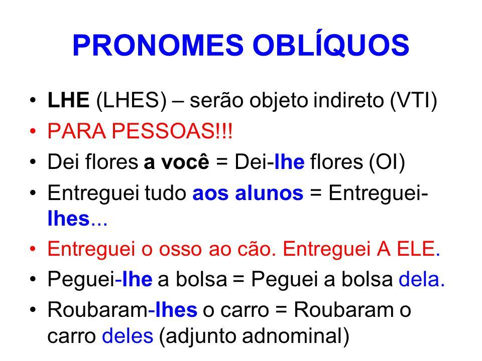 PRONOMES OBLÍQUOS LHE (LHES) – serão objeto indireto (VTI)