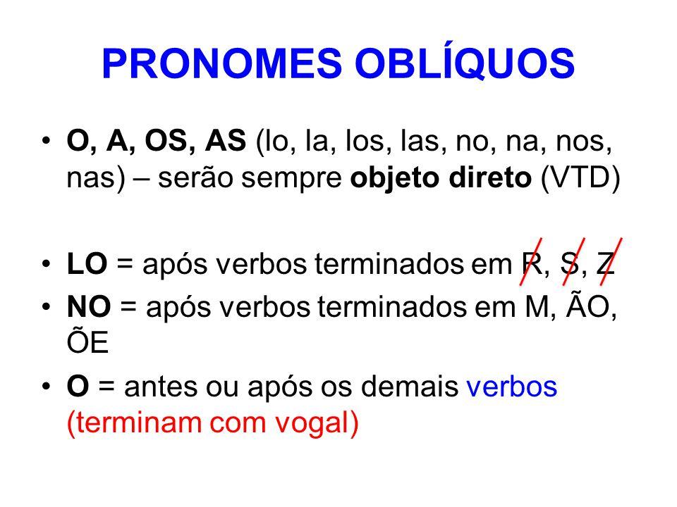 PRONOMES OBLÍQUOS O, A, OS, AS (lo, la, los, las, no, na, nos, nas) – serão sempre objeto direto (VTD)