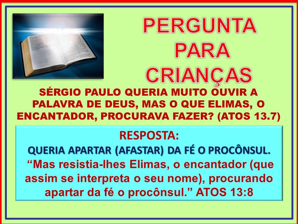 QUERIA APARTAR (AFASTAR) DA FÉ O PROCÔNSUL.