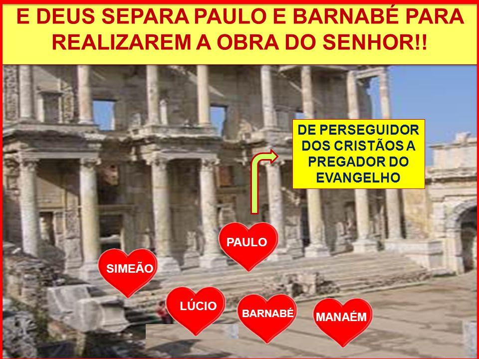 E DEUS SEPARA PAULO E BARNABÉ PARA REALIZAREM A OBRA DO SENHOR!!