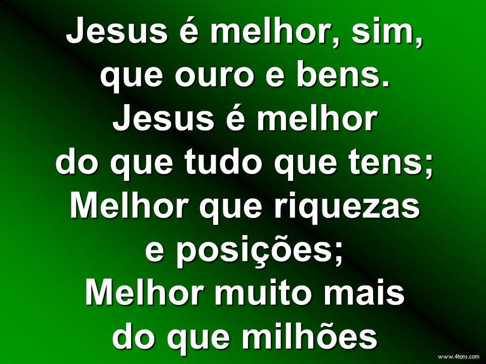 Jesus é melhor, sim, que ouro e bens