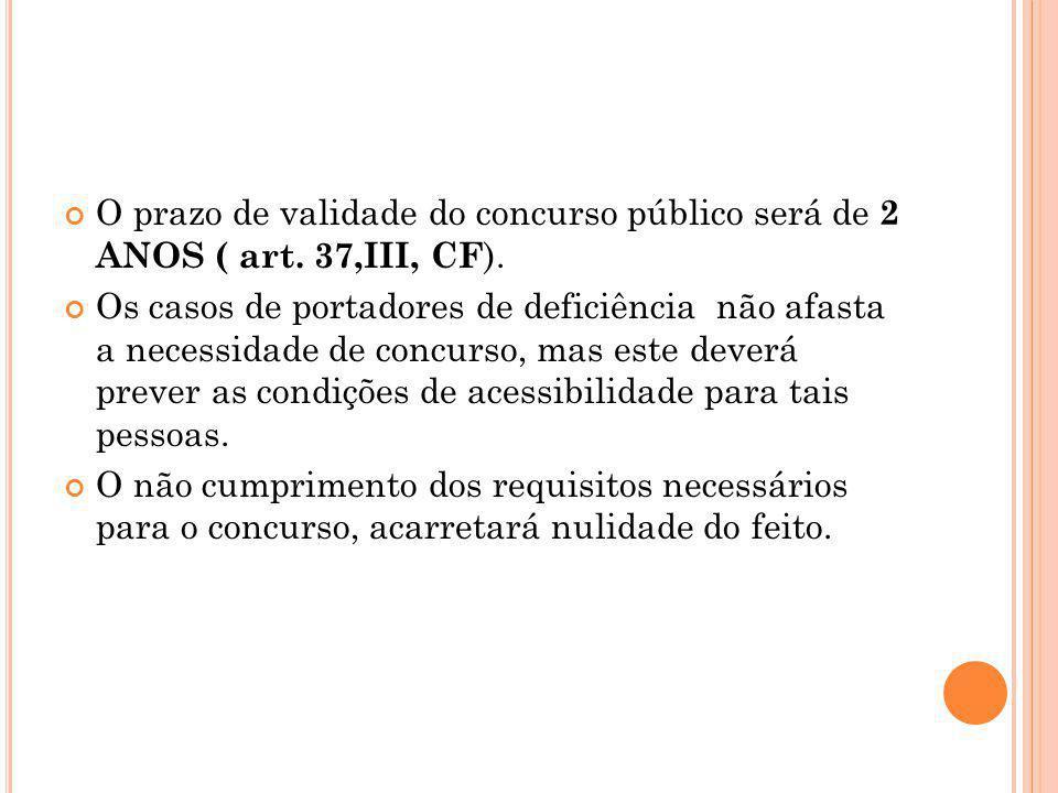 O prazo de validade do concurso público será de 2 ANOS ( art