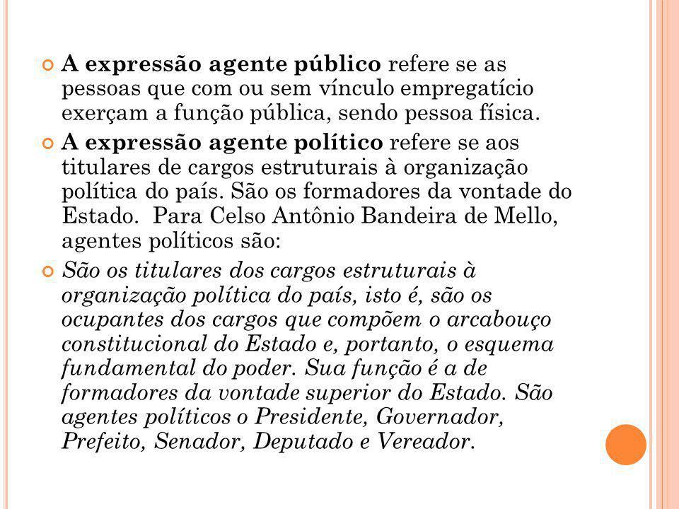 A expressão agente público refere se as pessoas que com ou sem vínculo empregatício exerçam a função pública, sendo pessoa física.