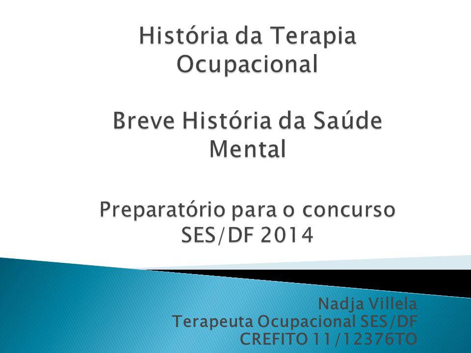 História da Terapia Ocupacional Breve História da Saúde Mental Preparatório para o concurso SES/DF 2014
