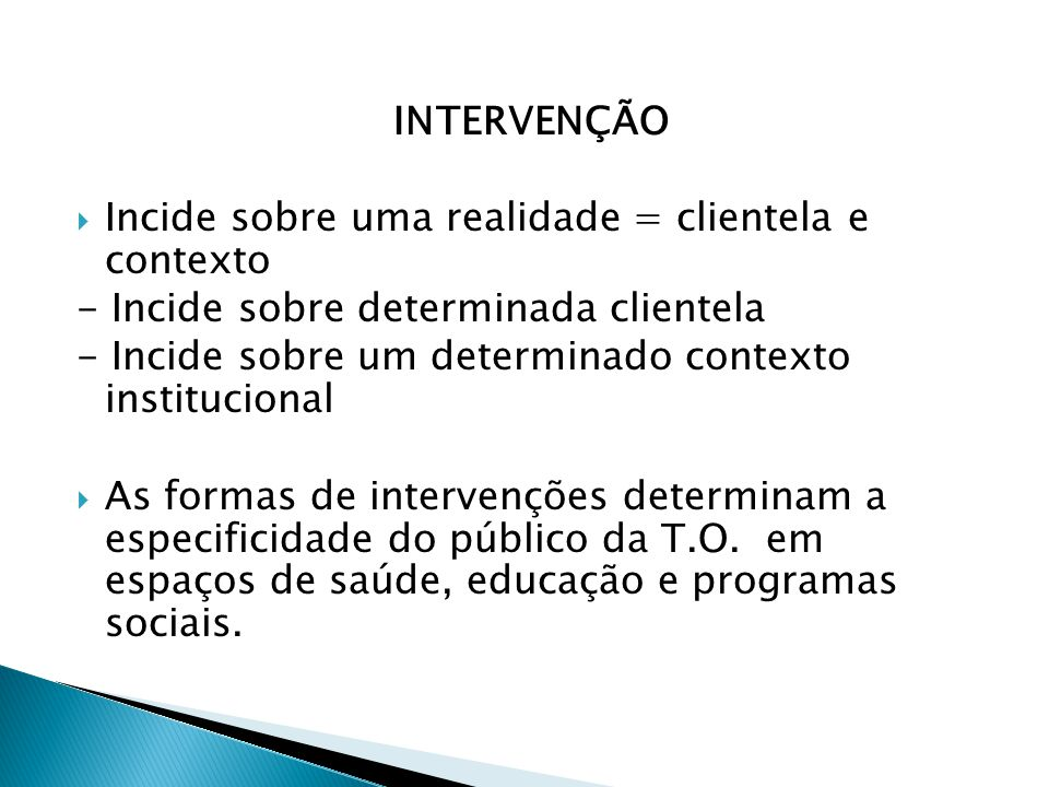 INTERVENÇÃO Incide sobre uma realidade = clientela e contexto. - Incide sobre determinada clientela.