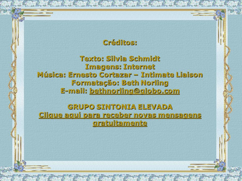 Música: Ernesto Cortazar – Intimate Liaison Formatação: Beth Norling