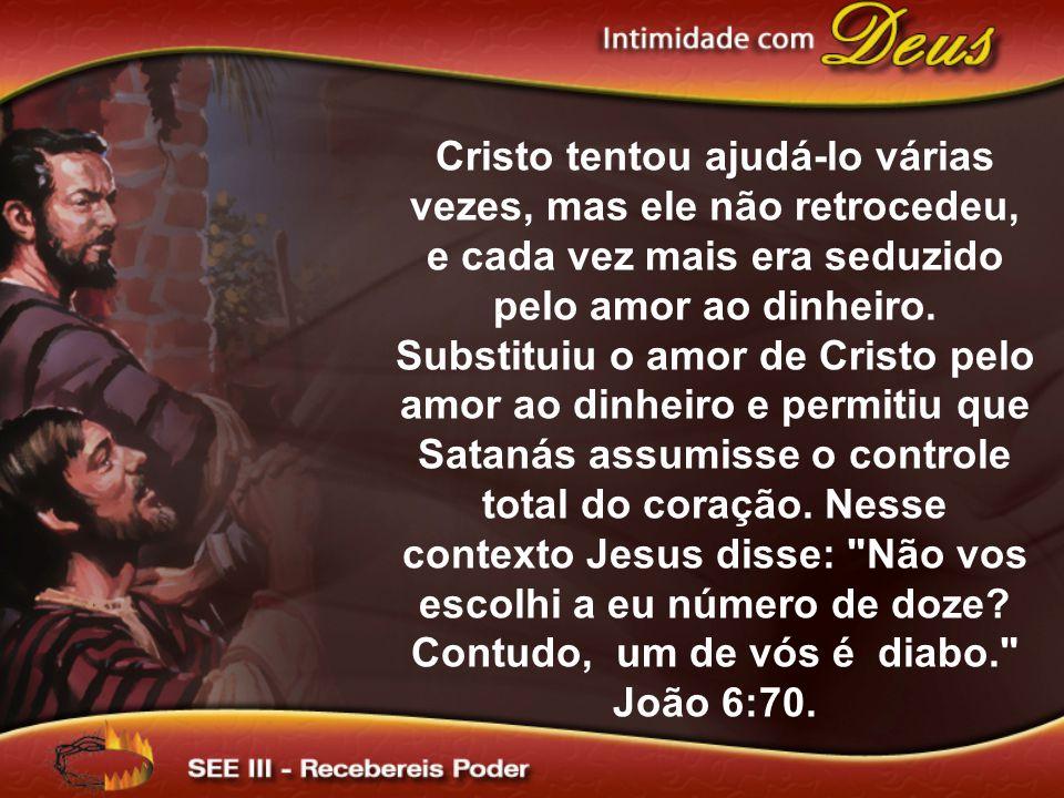 Cristo tentou ajudá-lo várias vezes, mas ele não retrocedeu, e cada vez mais era seduzido pelo amor ao dinheiro.