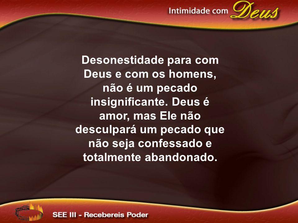 Desonestidade para com Deus e com os homens, não é um pecado insignificante.