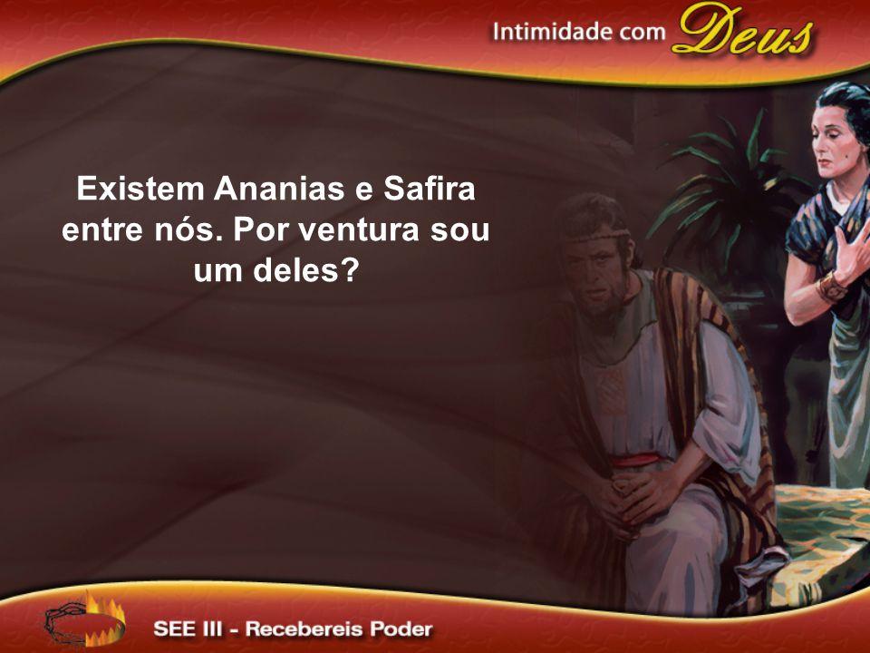 Existem Ananias e Safira entre nós. Por ventura sou um deles