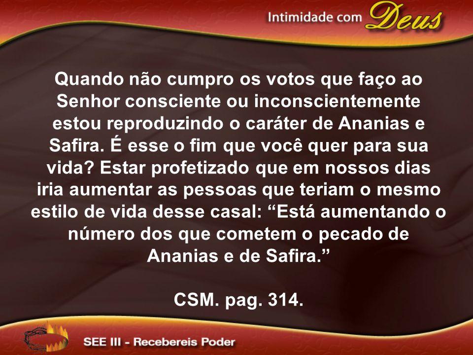 Quando não cumpro os votos que faço ao Senhor consciente ou inconscientemente estou reproduzindo o caráter de Ananias e Safira.