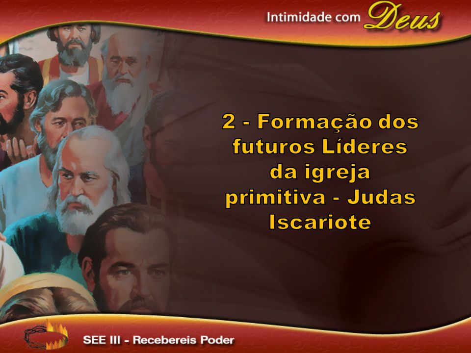 2 - Formação dos futuros Líderes da igreja primitiva - Judas Iscariote