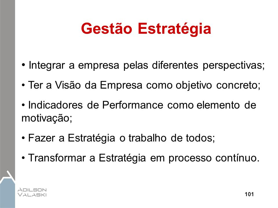 Gestão Estratégia Integrar a empresa pelas diferentes perspectivas;