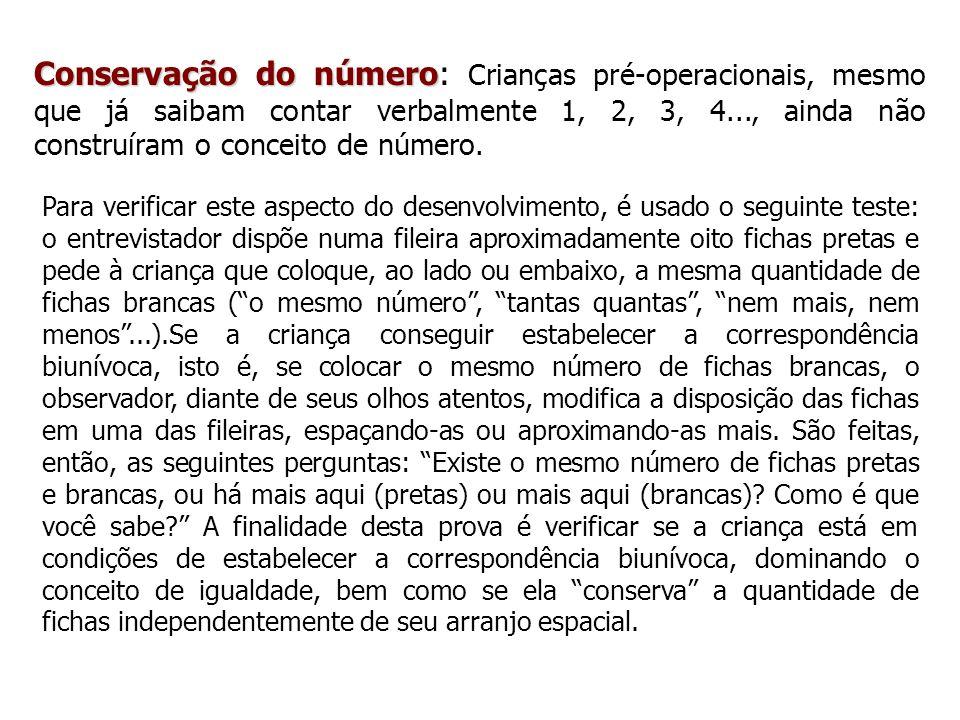 Conservação do número: Crianças pré-operacionais, mesmo que já saibam contar verbalmente 1, 2, 3, 4..., ainda não construíram o conceito de número.