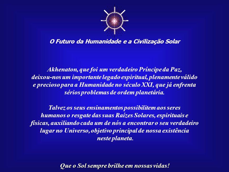 ☼ Akhenaton, que foi um verdadeiro Príncipe da Paz,