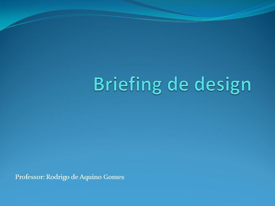 Briefing de design Professor: Rodrigo de Aquino Gomes