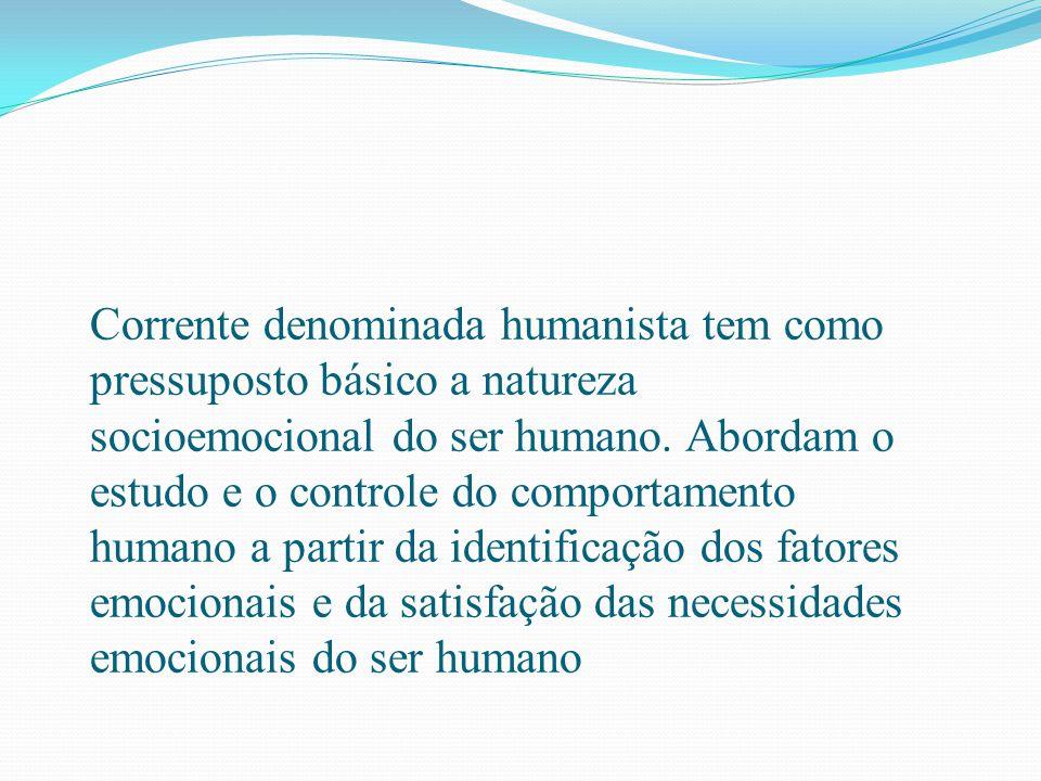 Corrente denominada humanista tem como pressuposto básico a natureza socioemocional do ser humano.