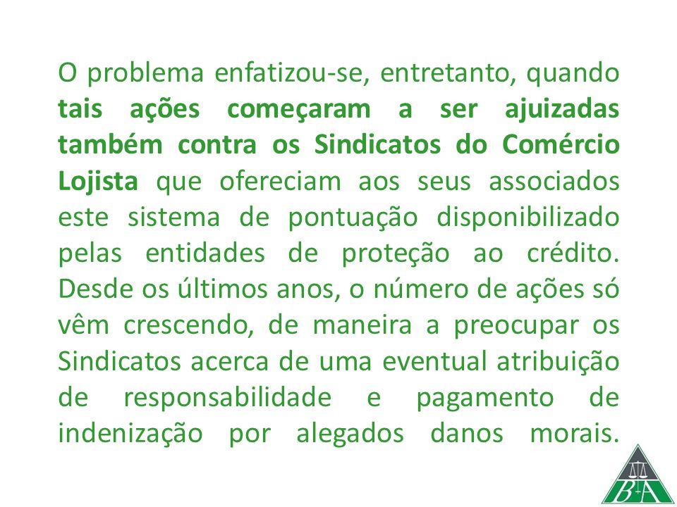 O problema enfatizou-se, entretanto, quando tais ações começaram a ser ajuizadas também contra os Sindicatos do Comércio Lojista que ofereciam aos seus associados este sistema de pontuação disponibilizado pelas entidades de proteção ao crédito.