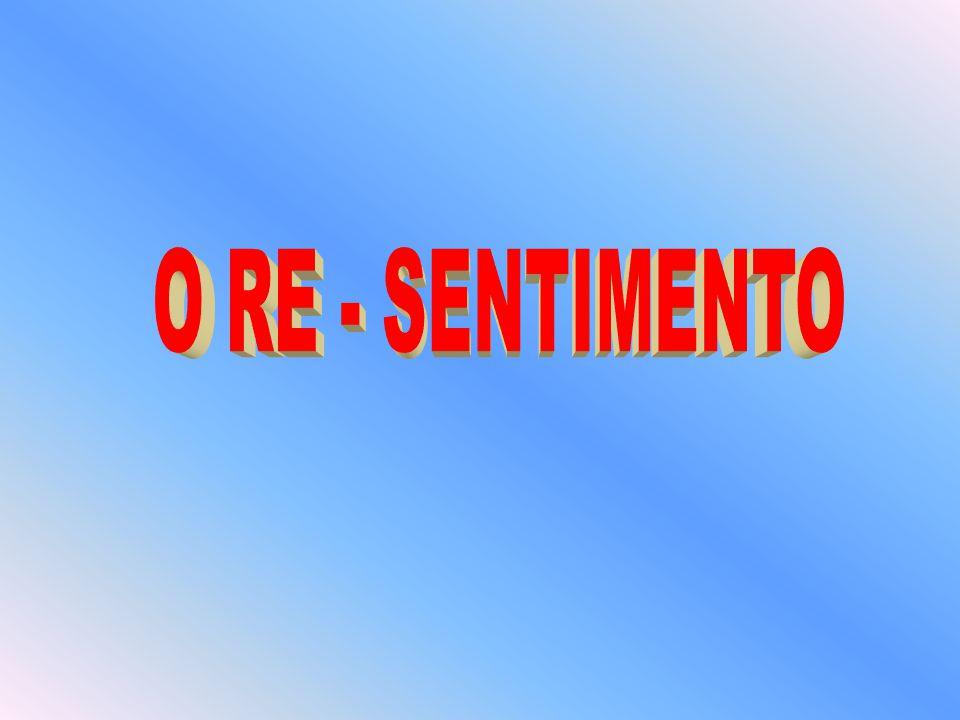O RE - SENTIMENTO
