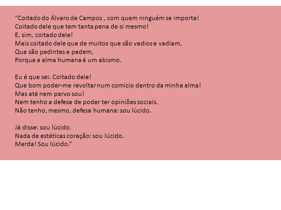 Coitado do Álvaro de Campos , com quem ninguém se importa!