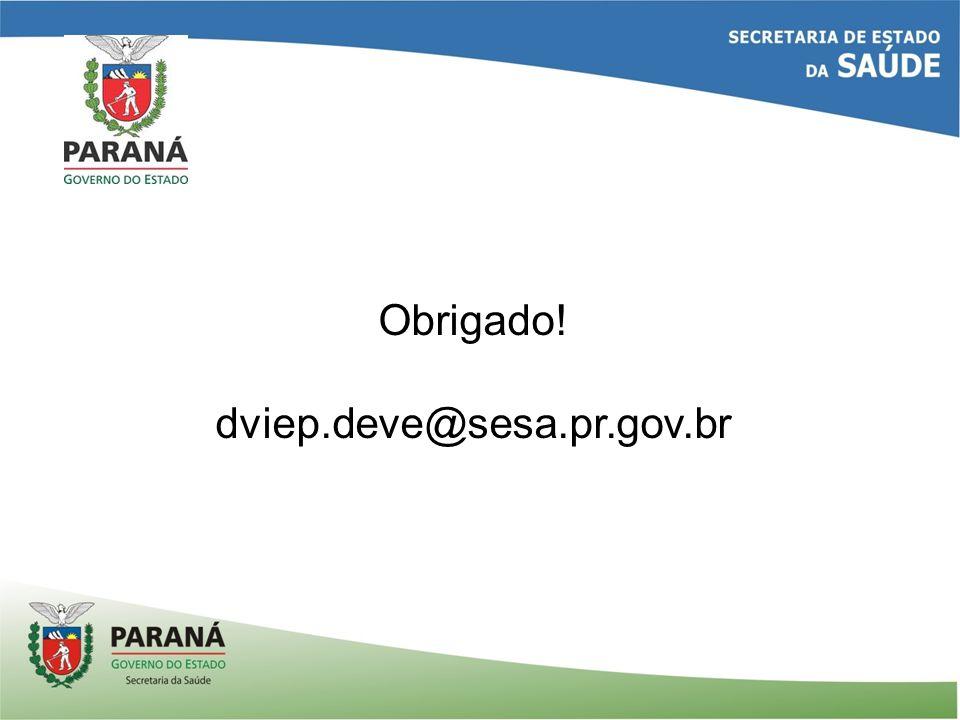 Obrigado! dviep.deve@sesa.pr.gov.br