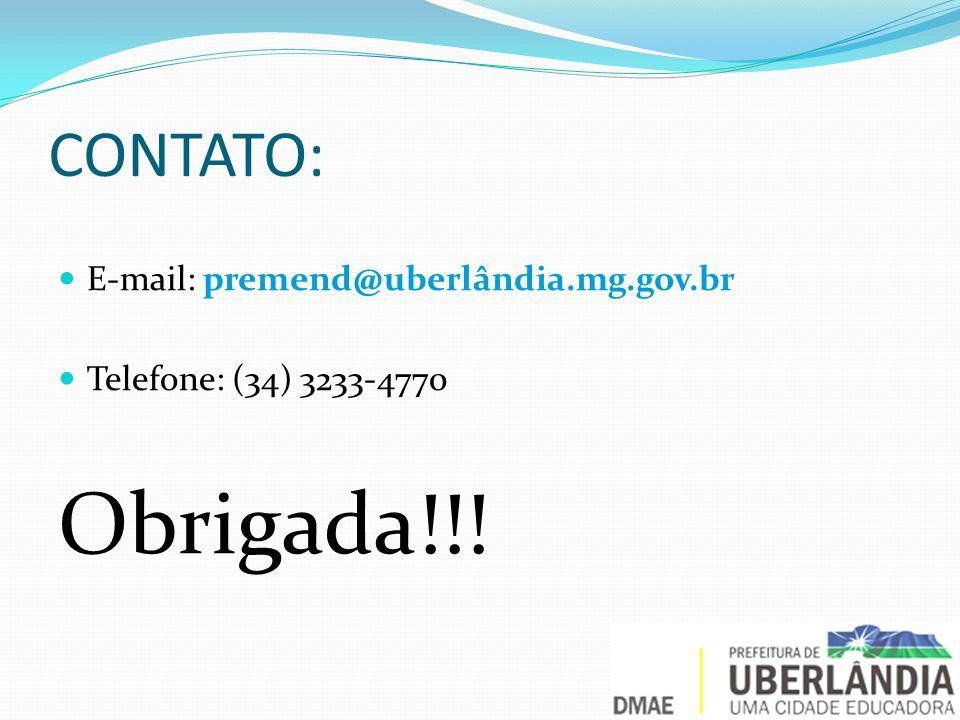Obrigada!!! CONTATO: E-mail: premend@uberlândia.mg.gov.br