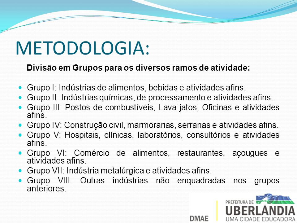METODOLOGIA: Divisão em Grupos para os diversos ramos de atividade: Grupo I: Indústrias de alimentos, bebidas e atividades afins.
