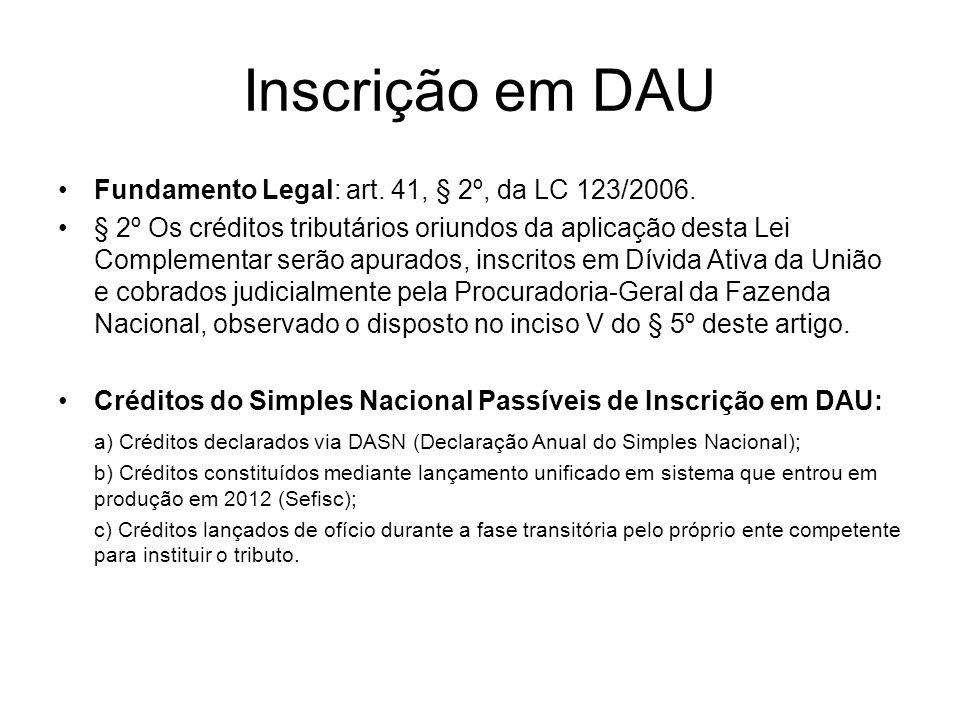 Inscrição em DAU Fundamento Legal: art. 41, § 2º, da LC 123/2006.
