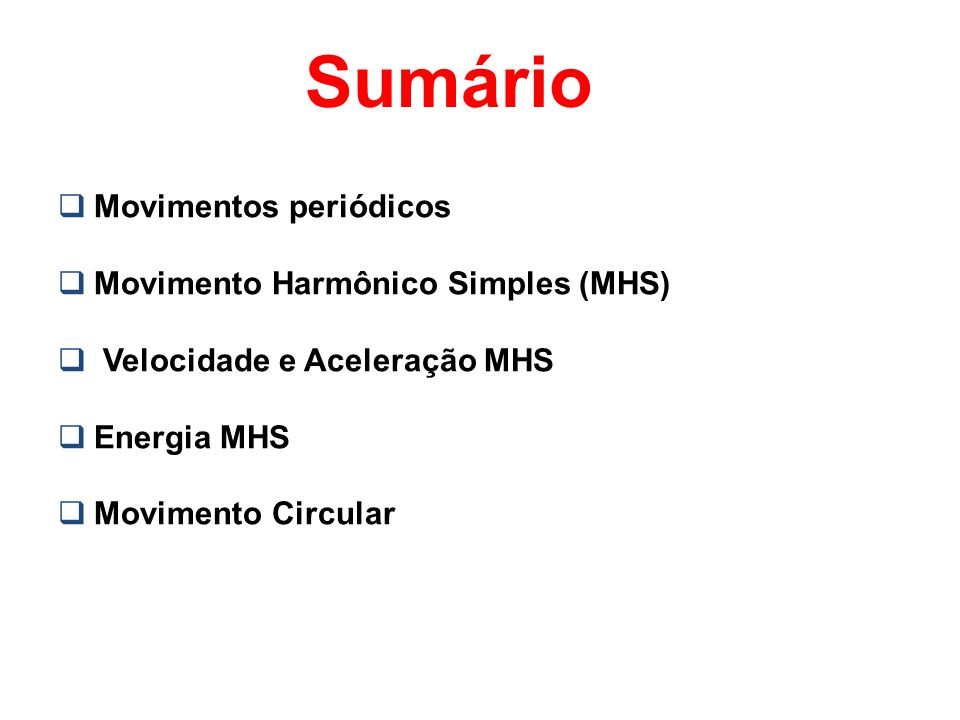 Sumário Movimentos periódicos Movimento Harmônico Simples (MHS)