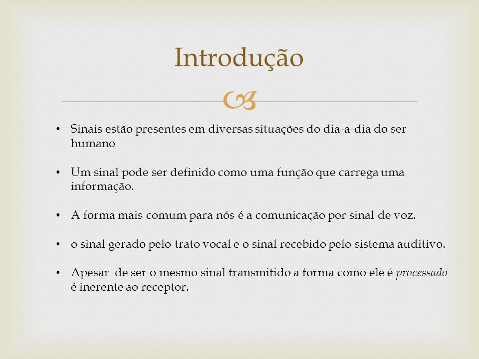 Introdução Sinais estão presentes em diversas situações do dia-a-dia do ser humano.