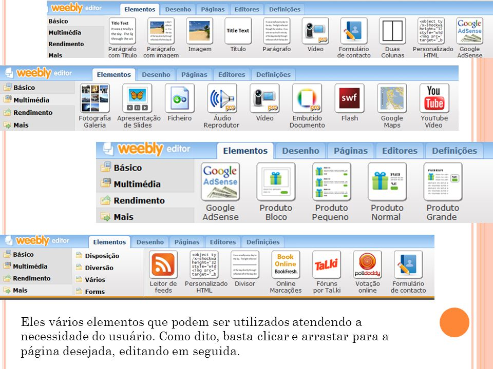 Eles vários elementos que podem ser utilizados atendendo a necessidade do usuário.