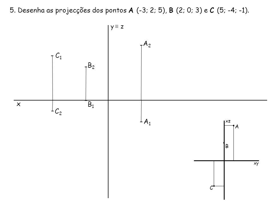 5. Desenha as projecções dos pontos A (-3; 2; 5), B (2; 0; 3) e C (5; -4; -1).